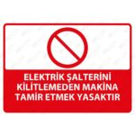 SAC - Elektrik Şalterini Kilitlemeden Makine Tamir Etmek Yasaktır Levhası