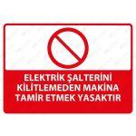 PVC - Elektrik Şalterini Kilitlemeden Makina Tamir Etmek Yasaktır Levhası